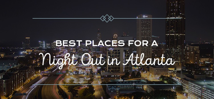 Best Places for a Night Out in Atlanta
