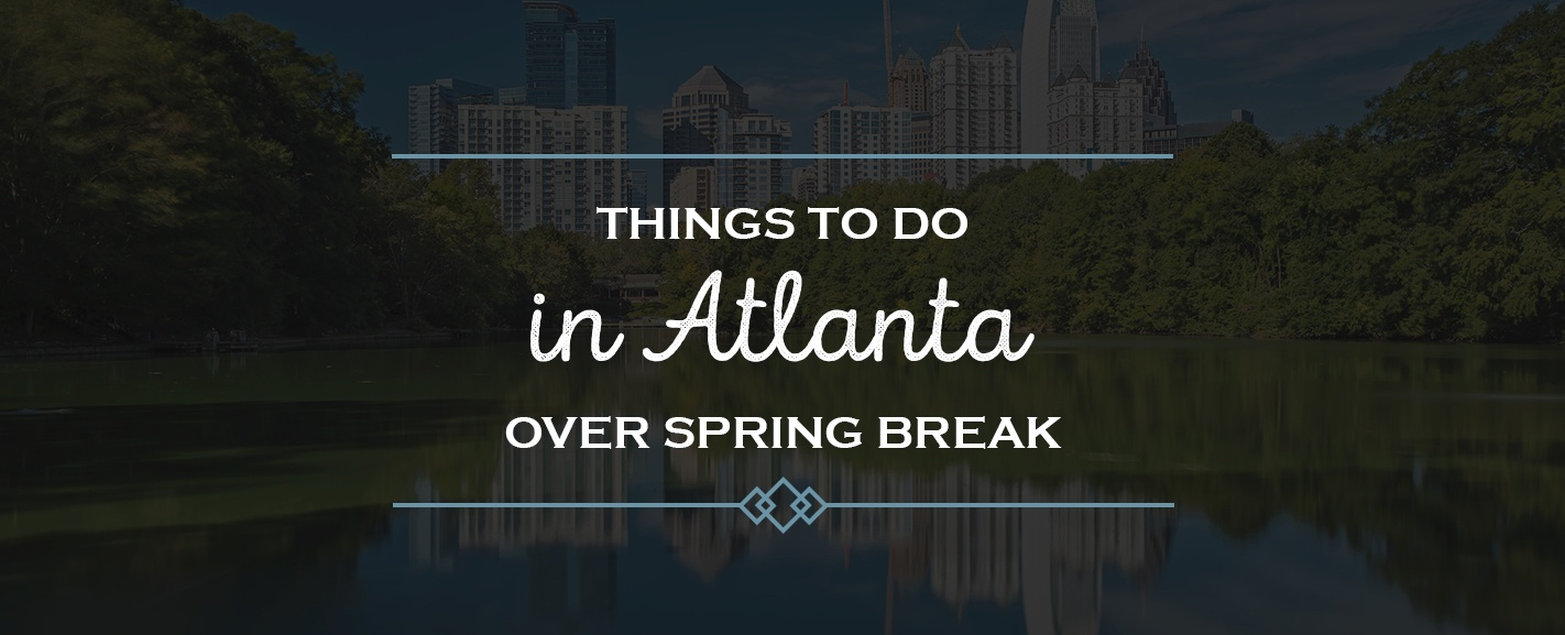 Things to do in Atlanta over spring break