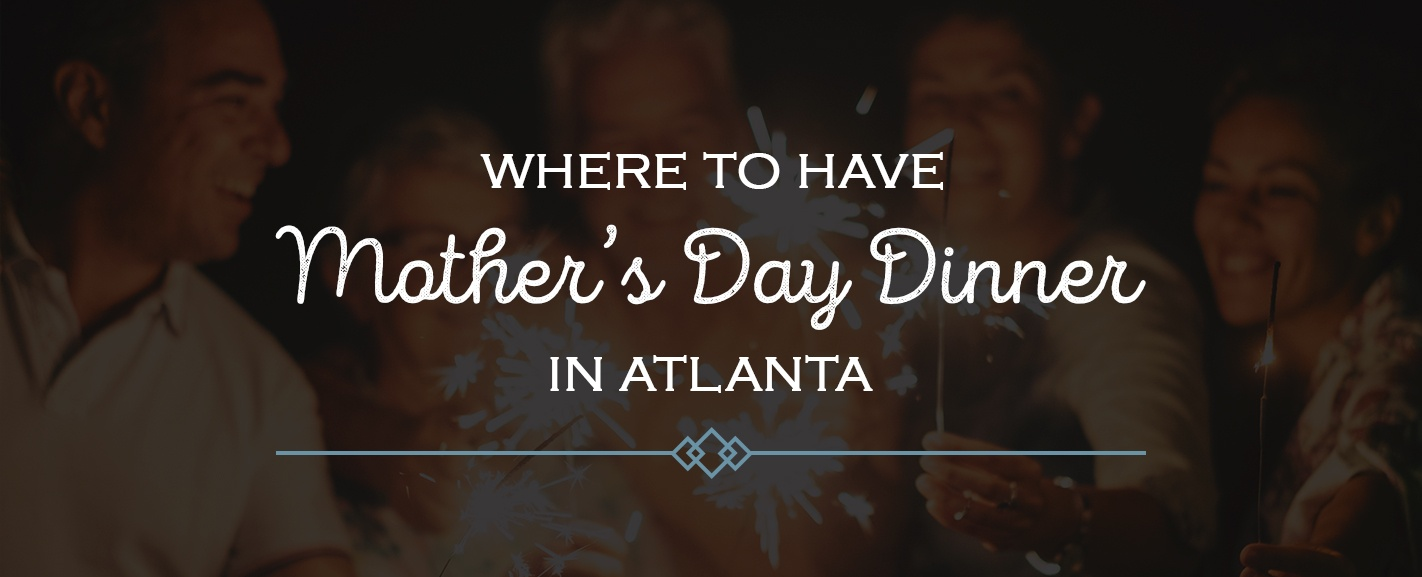 Where to have mothers day dinner in atlanta